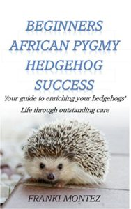 Beginners African Pygmy Hedgehog Success book